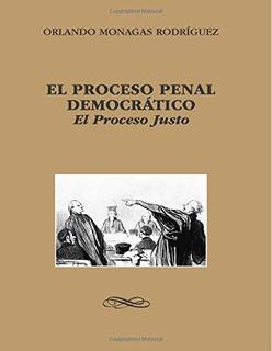 Libro : El Proceso Penal Democratico: El Proceso Justo -...