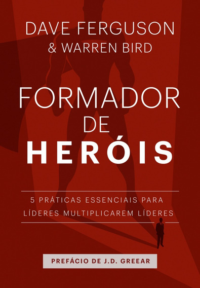 Formador De Heróis - Dave Ferguson /warren Bird -ed. Palavra
