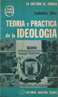 Teoría Y Práctica De La Ideología / Ludovico Silva