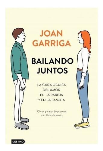 Bailando Juntos La Cara Oculta Del Buen Amor - Joan Garriga