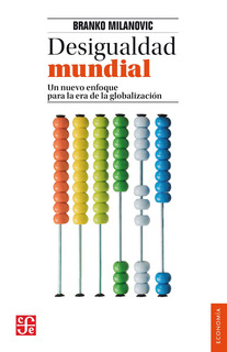 Desigualdad Mundial, Banko Milanovic, Fce