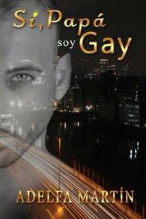 Libro : Si Papa, Soy Gay - Adelfa Martin