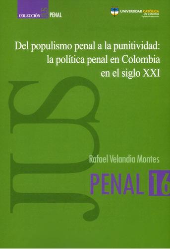 Imagen 1 de 1 de Del Populismo Penal A La Punitividad: La Política Penal En C