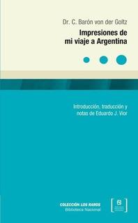 Impresiones De Mi Viaje A Argentina - Dr. C. Barón Von Der G