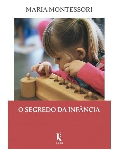 O Segredo Da Infância ( Maria Montessori )