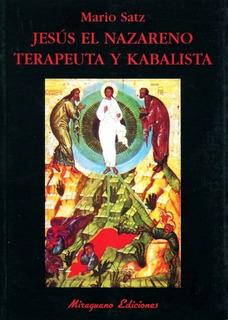 Jesus El Nazareno Terapeuta Y Kabalista - Mario Satz