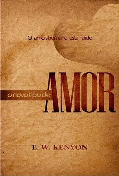 Livro E.w.kenyon - O Novo Tipo De Amor