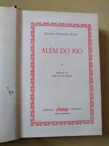 Além Do Rio - Frances Parkinson Keyes - Itatiaia - 1967