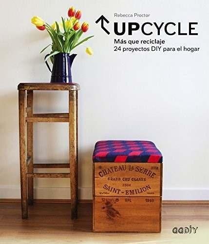 Libro - Upcycle Mas Que Reciclaje (rustica) - Proctor Rebecc