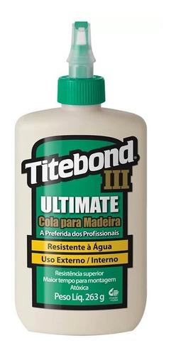 Imagem 1 de 1 de Cola Para Madeira 263g Ultimate Iii Titebond