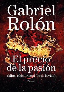 El Precio De La Pasión - Gabriel Rolón Libro