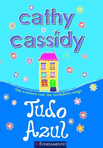 Cathy Cassidy 04 - Tudo Azul - 8 A 12 Anos
