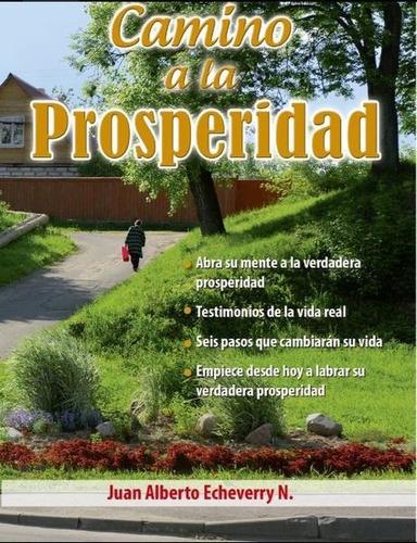 Camino A La Prosperidad - Juan Alberto Echeverry [libro]