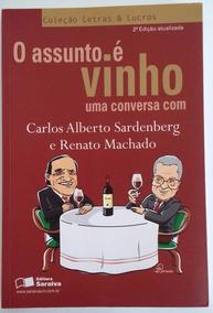 O Assunto É Vinho Uma Conversa C/ C. Sardenberg E R. Machado