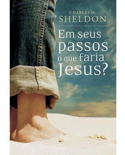 Livro Charles Sheldon - Em Seus Passos O Que Faria Jesus?