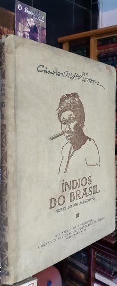 Índios Do Brasil - Norte Do Rio Amazonas - Cândido Rondon