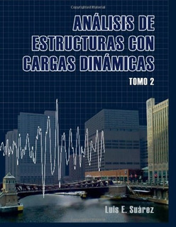 Libro Analisis De Estructuras Con Cargas Dinami - Tomo 2 *sk