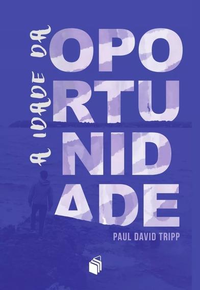 A Idade Da Oportunidade - Paul Tripp Pais E Filhos Educação