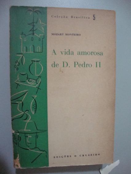 Livro A Vida Amorosa De D. Pedro Ii - Mozart Monteiro