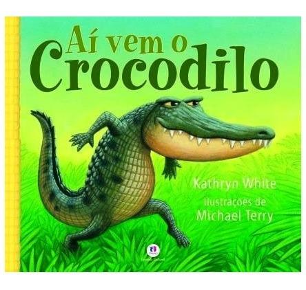 Aí Vem O Crocodilo Livro Infantil Histórias Educativo
