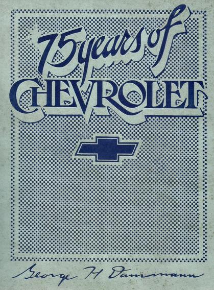 75 Years Of Chevrolet - George H. Dammam