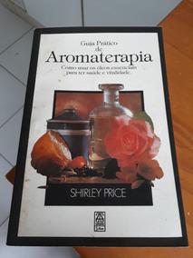 Guia Prático De Aromaterapia De Shirley Price #