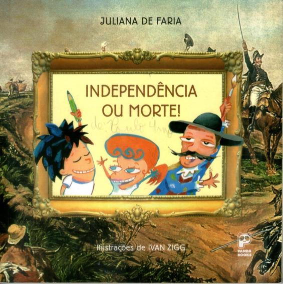 Livro: Independência Ou Morte! - Juliana De Faria