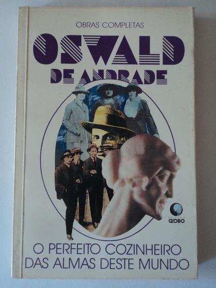 Livro-oswald De Andrade:o Perfeito Cozinheiro Das Almas...