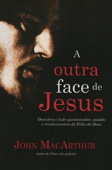 Livro John Macarthur - A Outra Face De Jesus