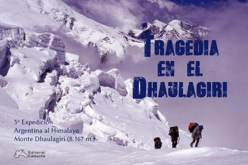 Libro Tragedia En El Dhaulagiri - V Expedicion Arg Himalaya
