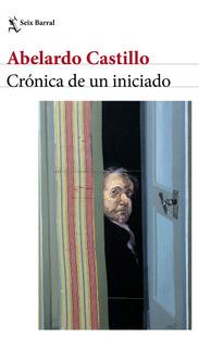 Crónica De Un Iniciado De Abelardo Castillo - Seix Barral