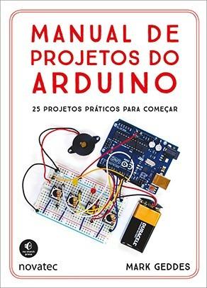 Manual De Projetos Do Arduíno 25 Projetos Práticos Para Come