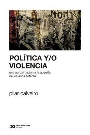 Pilar Calveiro - Política Y/o Violencia