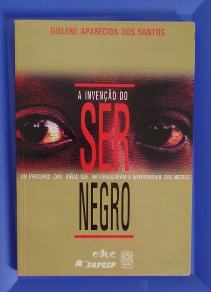Livro A Invenção Do Ser Negro - Educ Fapesp