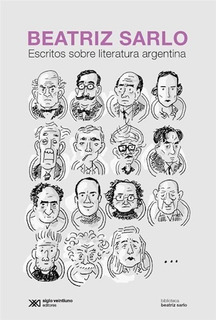 Escritos Sobre Literatura Argentina, Beatriz Sarlo, Sxxi