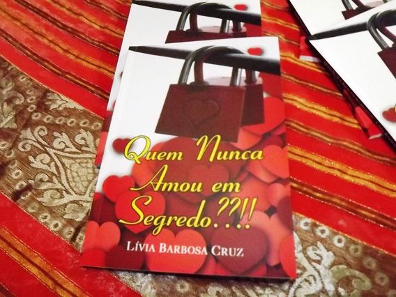 Livro; Quem Nunca Amou Em Segredo - Escritora; Livia Cruz