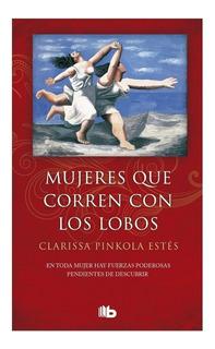 Mujeres Que Corren Con Los Lobos - Pinkola Estés Ediciones B