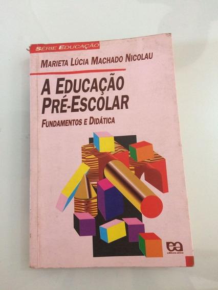 Livro: A Educação Pré-escolar - Fundamentos E Didática