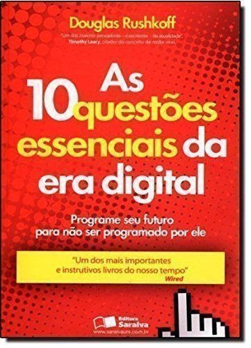 As 10 Questões Essenciais Da Era Digital Douglas Rushkoff