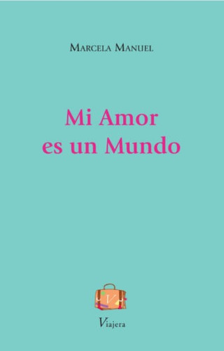 Libro Poesía Mi Amor Es Un Mundo Marcela Manuel Viajera Ed.