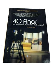 40 Anos De Telejornalismo Em Rede Nacional Olhares Críticos