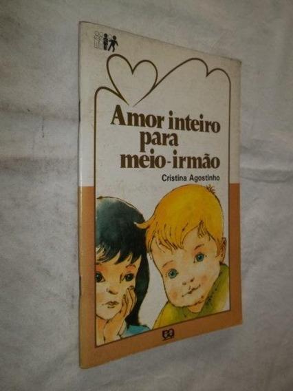 Livro - Amor Inteiro Para Meio Irmão - Cristina Agostinho