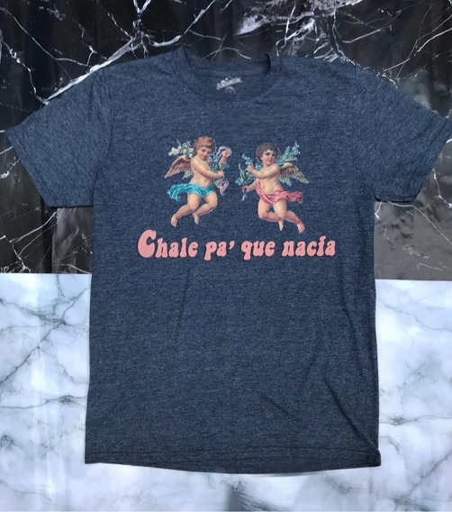 Playera Chale Pa Que Nacía, Aesthetic, Tumblr, Angeles