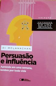 Livro Persuasão E Influência Aprenda Em Uma Semana