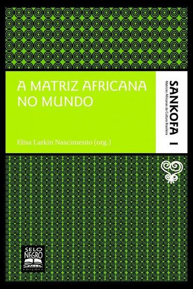 Matriz Africana No Mundo, A - Colecao Sankofa Vol 1