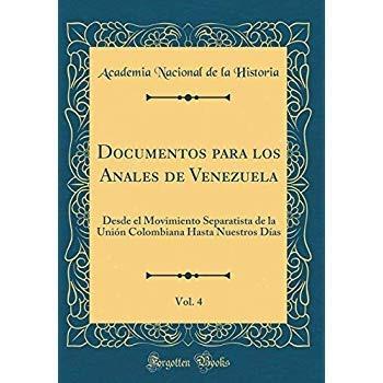 Documentos Para Los Anales De Venezuela Vol 4 Desde El M