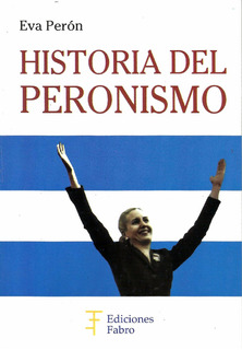 Historia Del Peronismo. Ediciones Fabro
