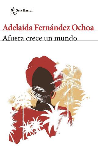 Imagen 1 de 3 de Afuera Crece Un Mundo - A. Fernández Ochoa - Seix Barral