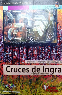 Cruces De Ingra. Relatos Del Norte Argentino. Bergallo