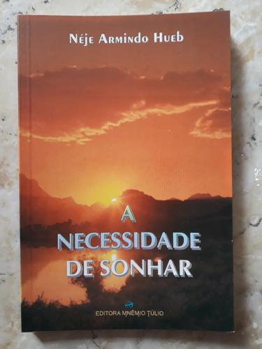 Livro: A Necessidade De Sonhar - Néje Armindo Hueb